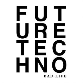Bad Life – Future Techno 1 Compilation