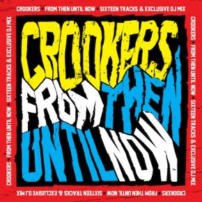 Crookers – From Then Until Now