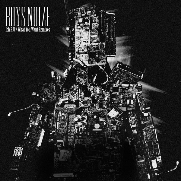 Boys Noize - Ich R U / What You Want Remixes