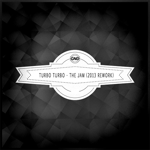 Turbo Turbo - The Jam (2013 Rework)