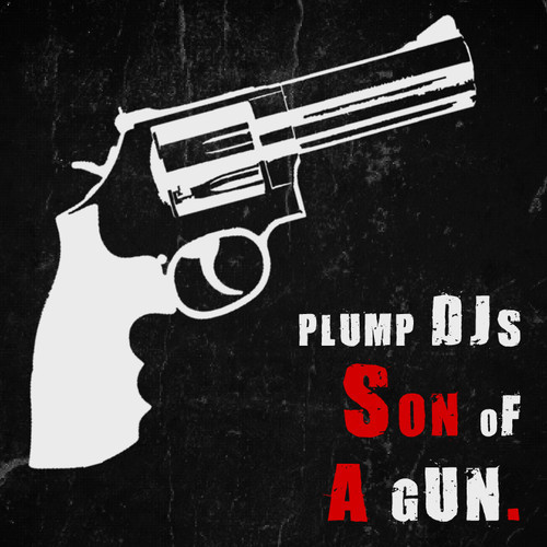 Plump DJs - Son Of A Gun
