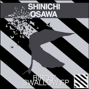 Shinichi Osawa – Birds/Swallow EP