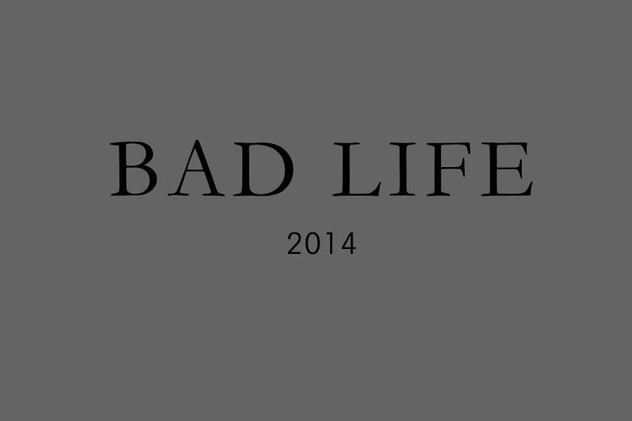 Bad Life 2014