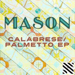 Mason – Calabrese / Palmetto EP