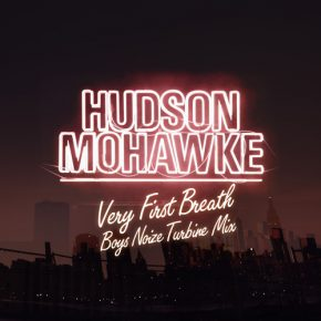 Hudson Mohawke – Very First Breath (Boys Noize Turbine Mix)
