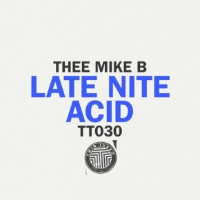 Thee Mike B – Late Nite Acid