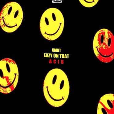 KMRT - Eazy on that acid