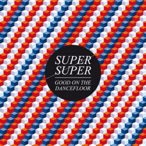 Super Super – Good On The Dancefloor EP