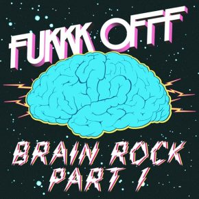 Fukkk Offf – Brain Rock Part 1