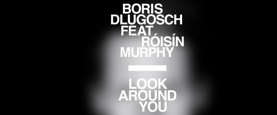 Boris Dlugosch feat. Róisín Murphy - Look Around You EP