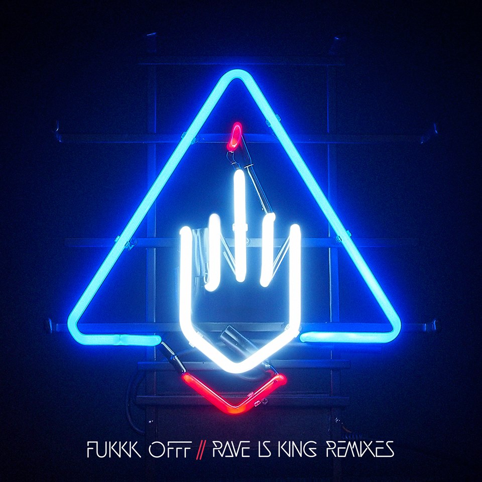 Fukkk Offf - Rave Is King Remixes