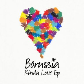 Borussia – Kinda Love (EP Medley & Video)